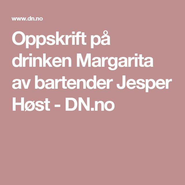 Oppskrift på drinken Margarita av bartender Jesper Høst - DN.no