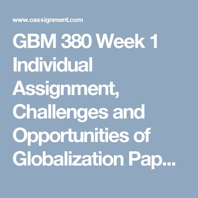GBM 380 Week 1  Individual Assignment, Challenges and Opportunities of Globalization Paper  Discussion Question 1 and 2