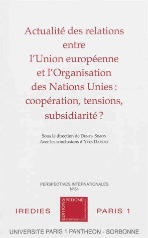 Actualité des relations entre l'Union Européenne et l'Organisation des Nations Unies. Coopération, tensions, subsidiarité ? - Denys Simon