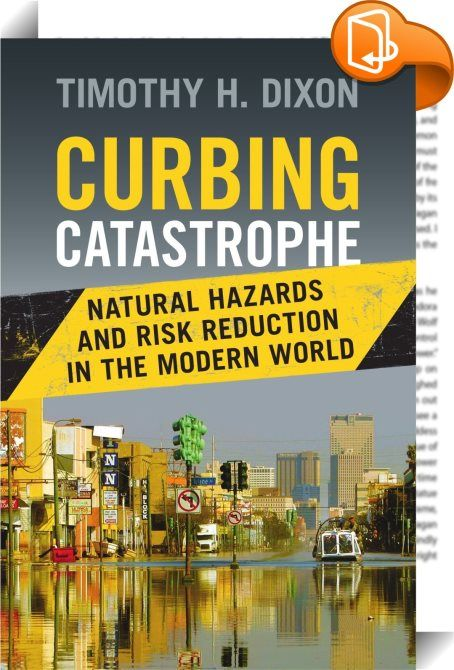 Curbing Catastrophe    :  What does Japan s 2011 nuclear accident have in common with the 2005 flooding of New Orleans from Hurricane Katrina  This thought-provoking book presents a compelling account of recent and historical disasters  both natural and human-caused  drawing out common themes and providing a holistic understanding of hazards  disasters and mitigation  for anyone interested in this important and topical subject. Based on his on-the-ground experience with several major r...
