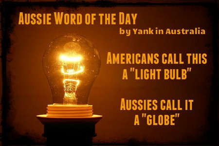 """AUSSIE WORD OF THE DAY - Americans call this a """"light bulb"""". Aussies call it a """"globe"""". Join my FB page """"Yank in Australia"""" #Aussielingo #Aussie #travel #Australia #Yankinaustralia www.yankinaustralia.blogspot.com.au"""