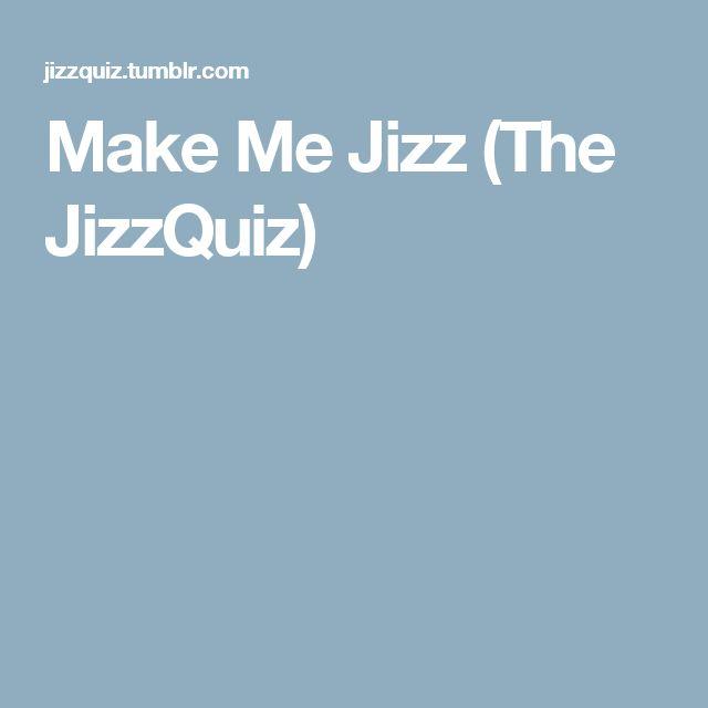 Make Me Jizz (The JizzQuiz)