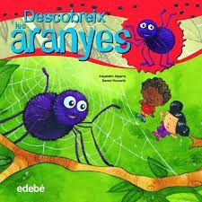 ALEJANDRO ALGARRA. Descobreix les aranyes. Barcelona : Edebé, 2013.