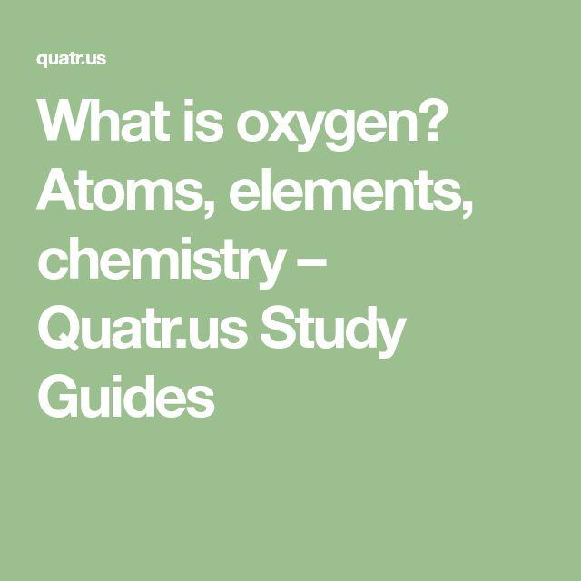 What is oxygen? Atoms, elements, chemistry – Quatr.us Study Guides