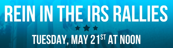 Tea Party Patriots: protests at your local IRS at noon on Tuesday, May 21.