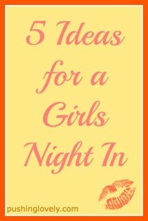 5 Ideas for a Girls' Night In - Great alternative ideas for Bachelorette parties