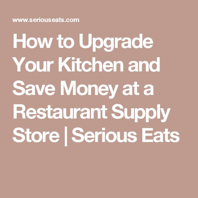 How to Upgrade Your Kitchen and Save Money at a Restaurant Supply Store | Serious Eats