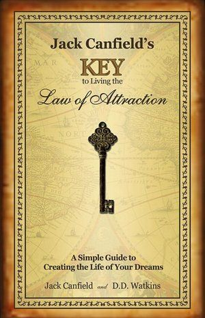 Jack Canfield's Key to Living the Law of Attraction: A Simple Guide to Creating the Life of Your Dreams (NOOK Book)
