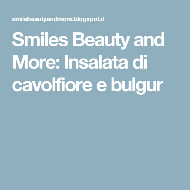 Smiles Beauty and More: Insalata di cavolfiore e bulgur