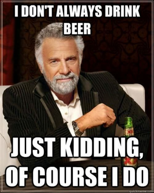 Beer Humor: Of course the Dos Equis Man drinks beer!