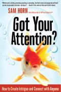 A review of Got Your Attention How to Create Intrigue and Connect with Anyone by Sam Horn