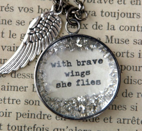 With brave wings she flies. I love quote jewelry!!