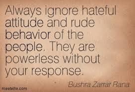 Hateful and rude people are powerless without your response. Comprehend the message. #NeverTrump