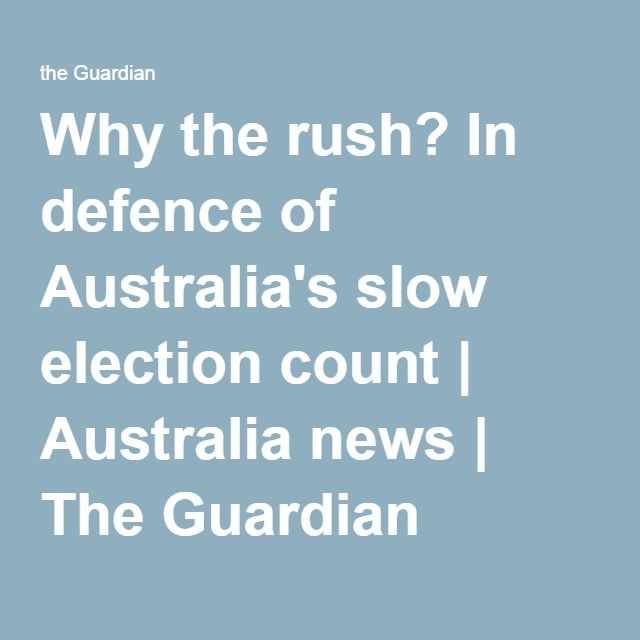 Why the rush? In defence of Australia's slow election count | Australia news | The Guardian