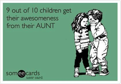 """Quotes: """"9 out of 10 children get their awesomeness from their aunt."""" #quotes #genealogy #humor"""