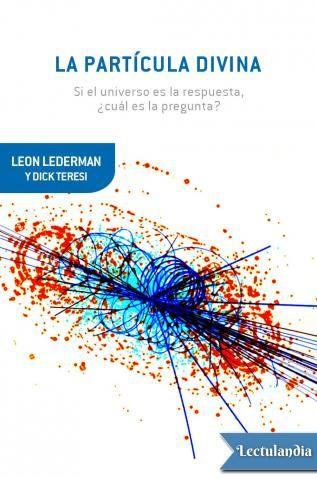 La Partícula Divina es el bosón de Higgs, «tan fundamental para la física de nuestros días —nos dice el autor—, tan crucial para el conocimiento final de la estructura de la materia y, sin embargo, tan esquiva». Leon Lederman, Premio Nobel de ...