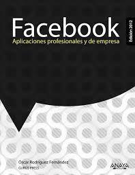 Facebook : aplicaciones profesionales y de empresa / Rodríguez Fernández, Oscar  N° de Pedido: 658.84 R696f  Ver disponibilidad en: http://duoc.aquabrowser.com/?itemid=%7Clibrary%2Fmarc%2Fsbduc-dynix%7Ca27634#.VA8Y9f0qLxg.2tag