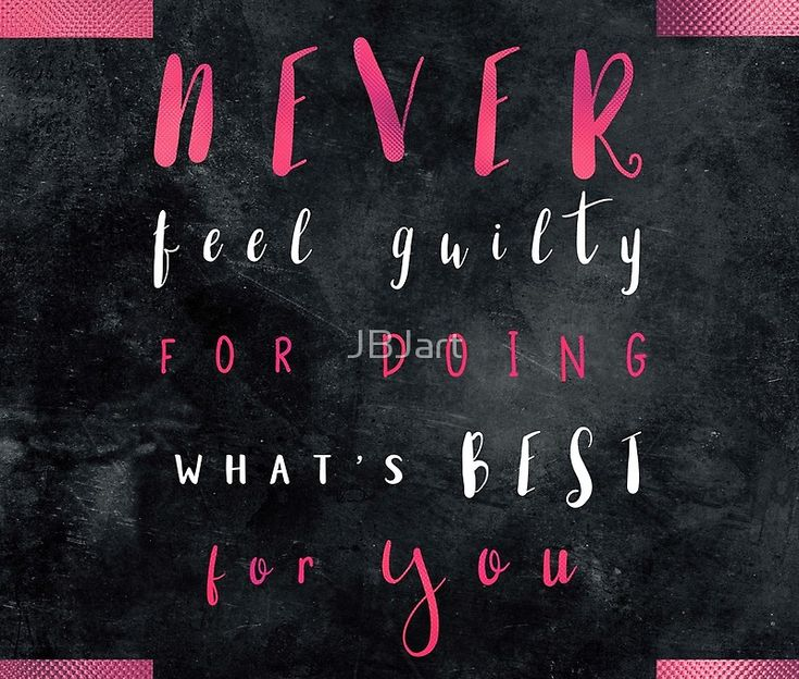 Never feel guilty for doing what's best for you #motivationialquote
