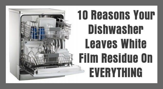 10 Reasons Your Dishwasher Leaves White Film On Glasses And Dishes Clean Dishwasher Hard Water Dishes Dishwasher Detergent