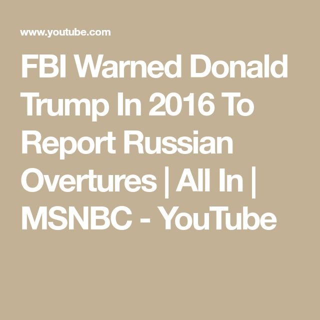 FBI Warned Donald Trump In 2016 To Report Russian Overtures | All In | MSNBC - YouTube