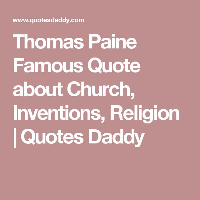 Thomas Paine Famous Quote about Church, Inventions, Religion | Quotes Daddy
