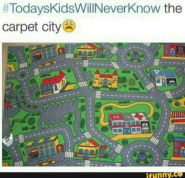 todayskidswillneverknow, lol, carpet, city, loved