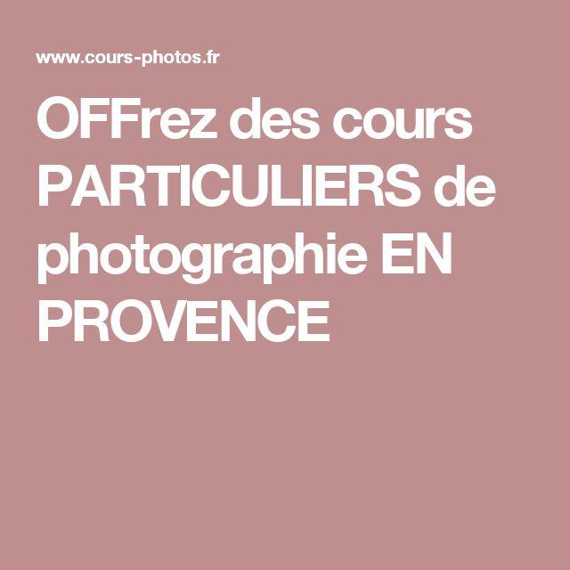 OFFrez des cours PARTICULIERS de photographie EN PROVENCE