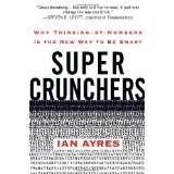 Super Crunchers: Why Thinking-by-Numbers Is the New Way to Be Smart (Hardcover)By Ian Ayres