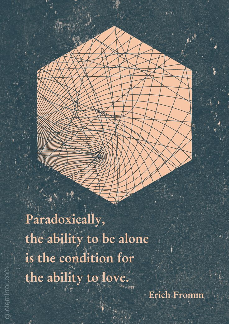Paradoxically, the ability to be alone is the condition for the ability to love. –Erich Fromm #ability #condition #love http://quotemirror.com/s/zm31t