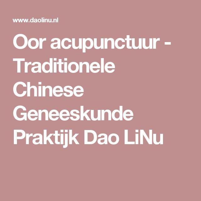 Oor acupunctuur - Traditionele Chinese Geneeskunde PraktijkDaoLiNu