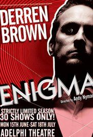 Enigma Derren Brown Watch Online. Derren Brown's fourth live stage show. The show toured in 2009-2010 throughout the U.K. and aired on TV in 2011.