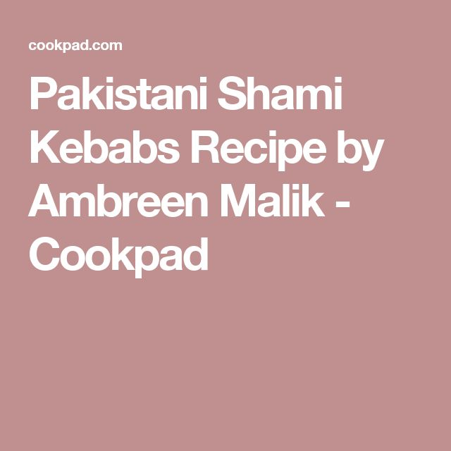 Pakistani Shami Kebabs Recipe by Ambreen Malik - Cookpad