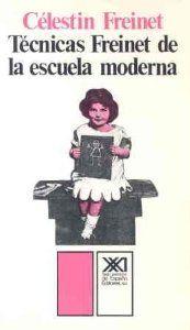 Técnicas Freinet de la escuela moderna / Célestin Freinet ; traducción de Julieta Campos