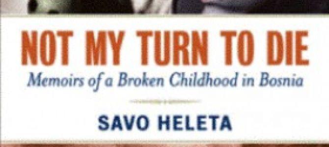 BOOK REVIEW: Not My Turn To Die. Memories Of A Broken Childhood In Bosnia, by Savo Heleta