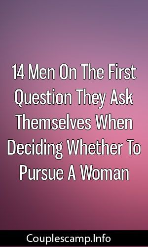 14 Men On The First Question They Ask Themselves When