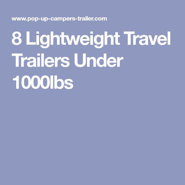 8 Lightweight Travel Trailers Under 1000lbs