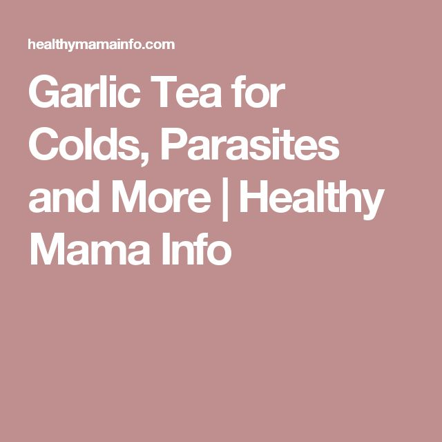 Garlic Tea for Colds, Parasites and More | Healthy Mama Info