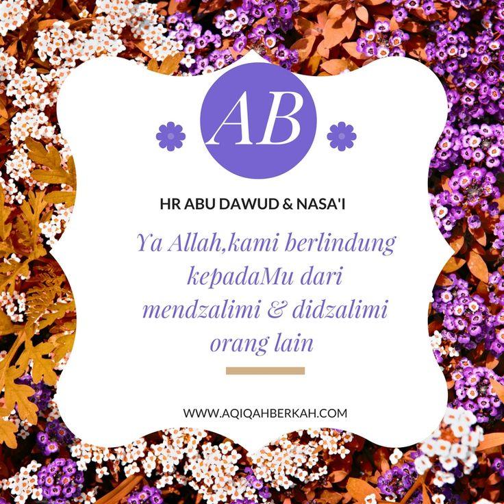 Ya Allah,kami berlindung kepadaMu dari mendzalimi & didzalimi orang lain (HR Abu Dawud & Nasa'i)