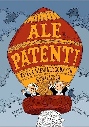 Okładka książki Ale patent! Księga niewiarygodnych wynalazków