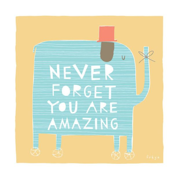 never forget you are amazing@ashleymckay i think this is an elephant!