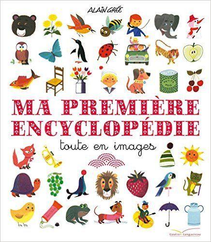 Amazon.fr - Ma première encyclopédie toute en images - Alain Grée - Livres