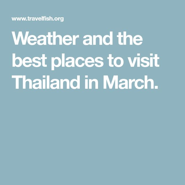 Weather and the best places to visit Thailand in March.