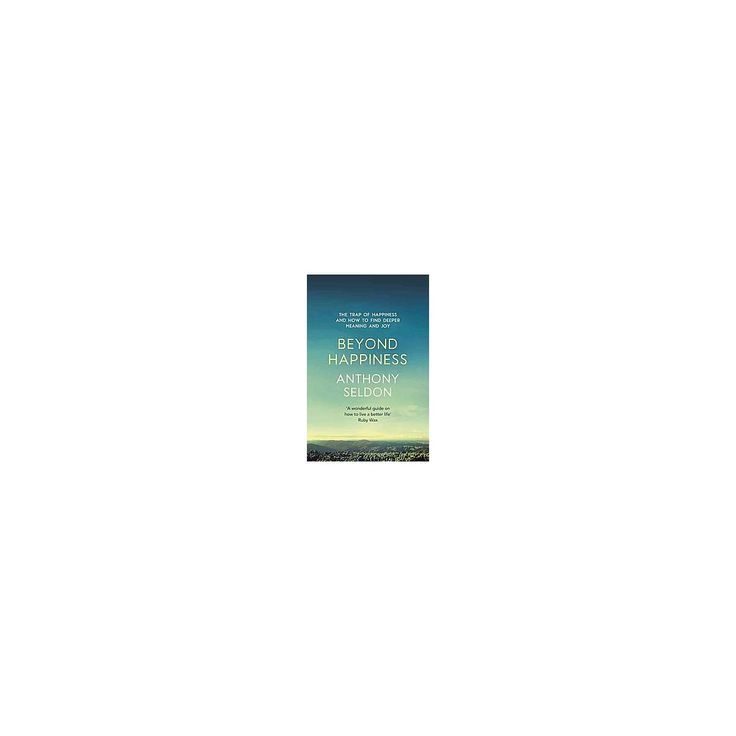 Beyond Happiness : How to Find Lasting Meaning and Joy in All That You Have (Paperback) (Anthony Seldon)