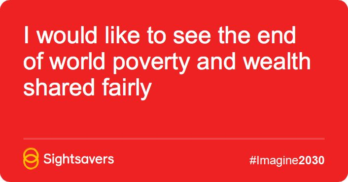 I would like to see the end of world poverty and wealth shared fairly