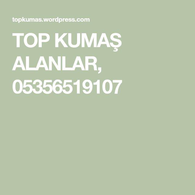 TOP KUMAŞ ALANLAR, 05356519107