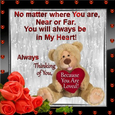 No Matter Where You Are, Near Or Far. You Will Always Be In My Heart!