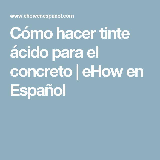 Cómo hacer tinte ácido para el concreto | eHow en Español