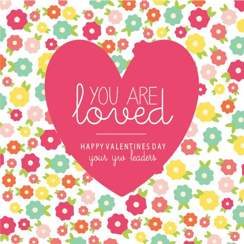 All Things Bright and Beautiful: Young Women Valentines Day Card: You Are Loved