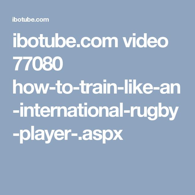ibotube.com video 77080 how-to-train-like-an-international-rugby-player-.aspx