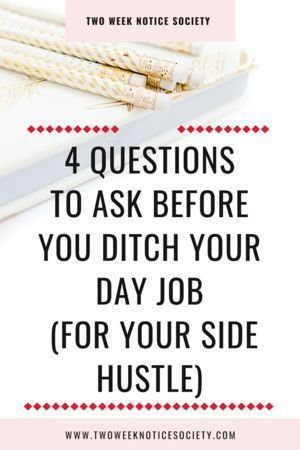 4 Questions To Ask Before You Ditch Your Day Job (For Your Side